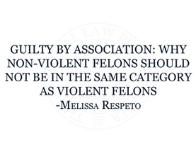 Guilty By Association: Why Non-Violent Felons Should Not Be in the Same Category as Violent Felons