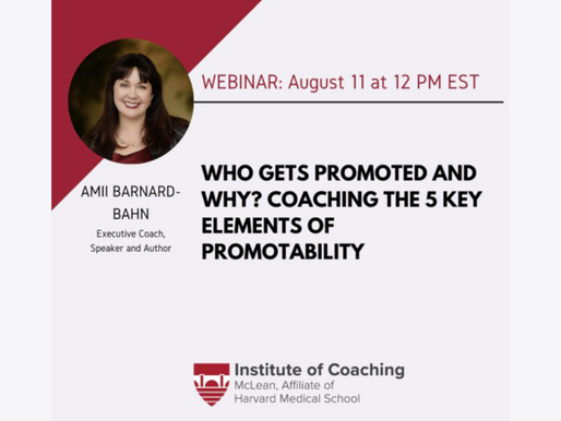 Institute of Coaching, McLean/Harvard Medical School Webinar: Who Gets Promoted and Why?