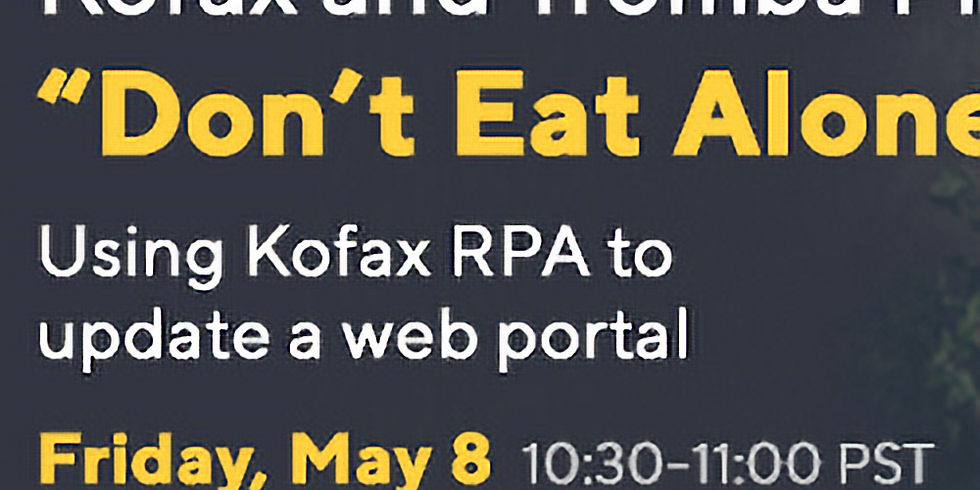 Don't Eat Alone: RPA Webinar 5/8/2020  - Using RPA to update a web portal