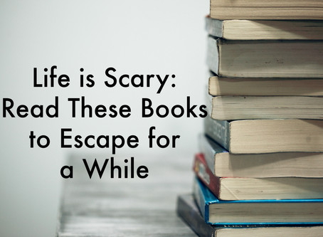 Life is Scary: Read These Books to Escape for a While