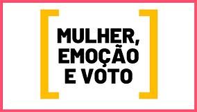 MULHER, EMOCAO E VOTO.png
