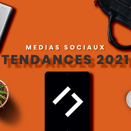 TENDANCES MÉDIAS SOCIAUX 2021