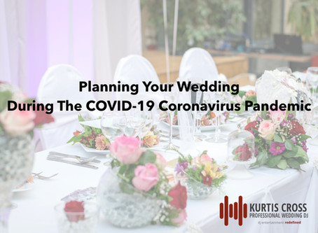 Uncertain Times: Planning Your Wedding During The COVID-19 Pandemic