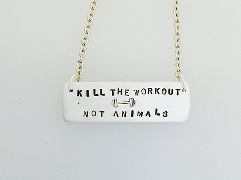 Kill the Workout Not Animals Necklace
