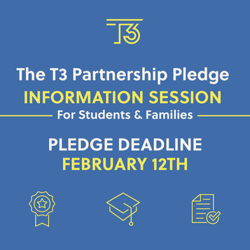 T3 Pledge - Deadline TOMORROW Feb 12th - Class of 2021 - Don't miss out on this opportunity!