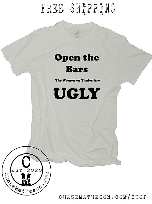 Open the Bars the Women Are Ugly