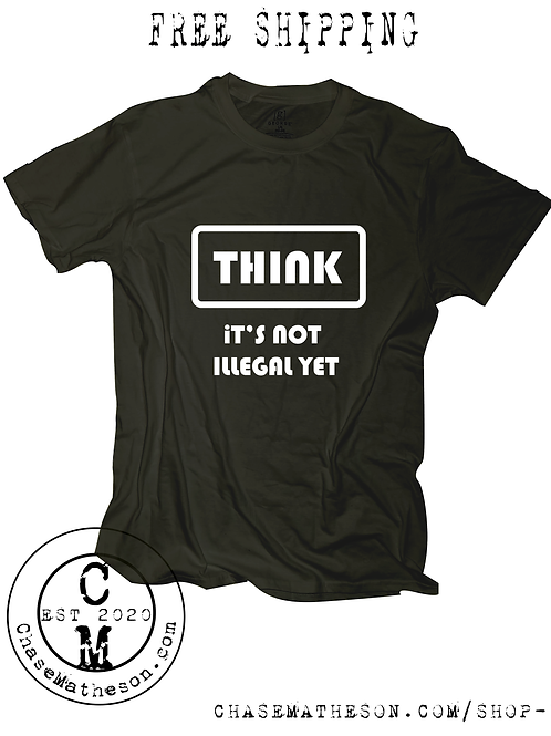 Think! It's not Illegal Yet T- Shirt