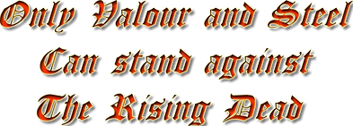 The Dead Sagas tagline Only Valour and Steel can stand against the Rising Dead