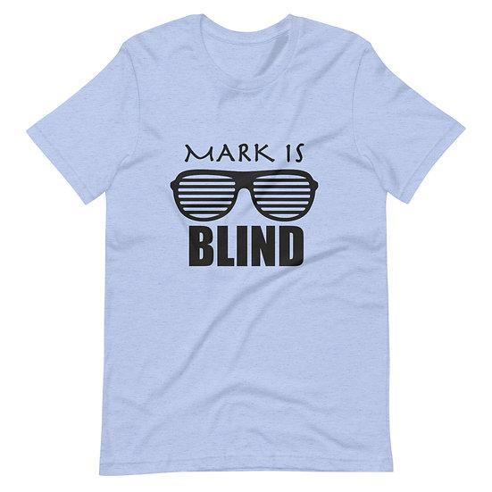 Mark Is Blind - Short-Sleeve Unisex T-Shirt