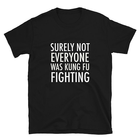 Surely Not Everyone Was King Fu Fighting - Short-Sleeve Unisex T-Shirt