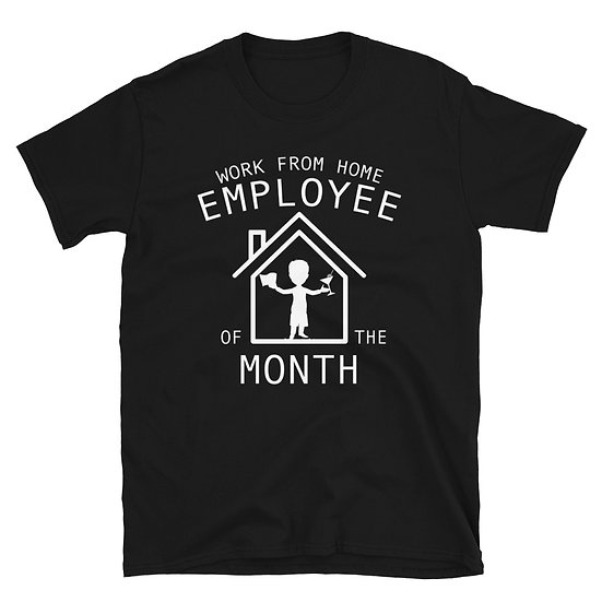 Work From Home Employee of the Month - Short-Sleeve Unisex T-Shirt