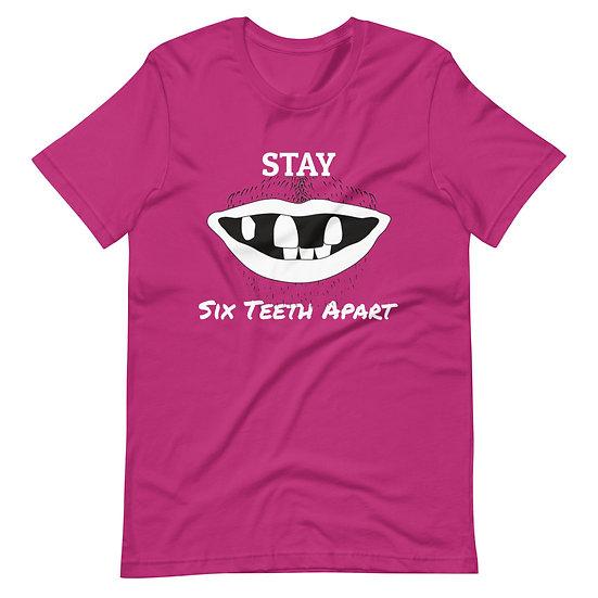 Stay Six Teeth Apart - Short-Sleeve Unisex T-Shirt