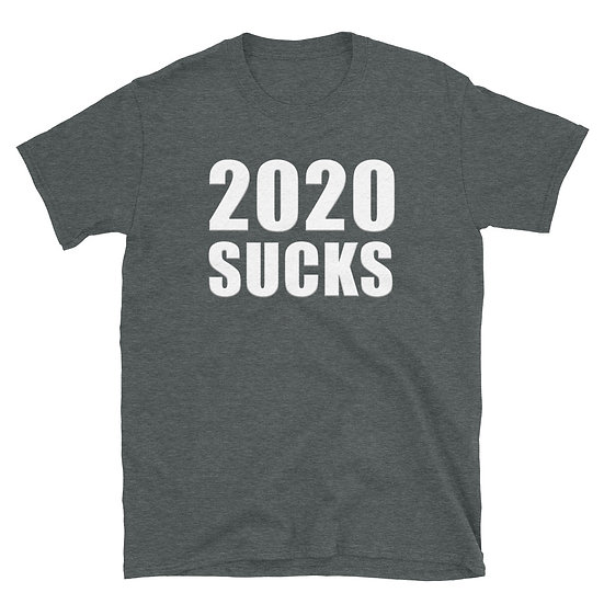 2020 Sucks - Short-Sleeve Unisex T-Shirt