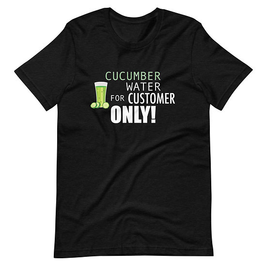 Cucumber Water For Customer Only! - Short-Sleeve Unisex T-Shirt