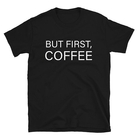 But First, Coffee - Short-Sleeve Unisex T-Shirt