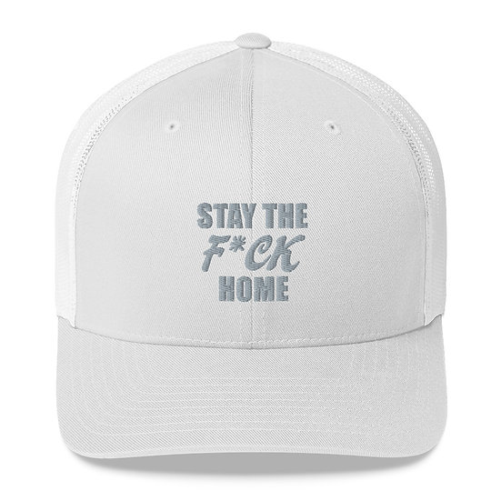 Stay The F*ck Home - Trucker Cap