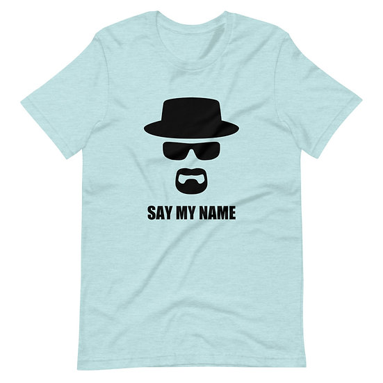 Say My Name - Short-Sleeve Unisex T-Shirt