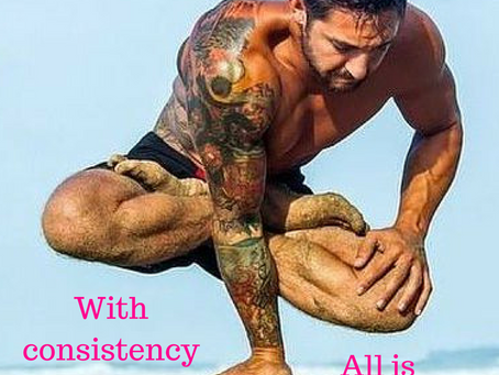 Consistency brings all thing possible