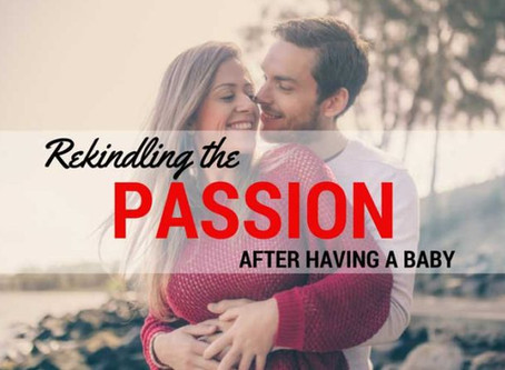 Rekindling The Passion After Having A Baby