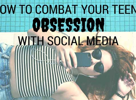 How To Combat Your Teen's Obsession With Social Media