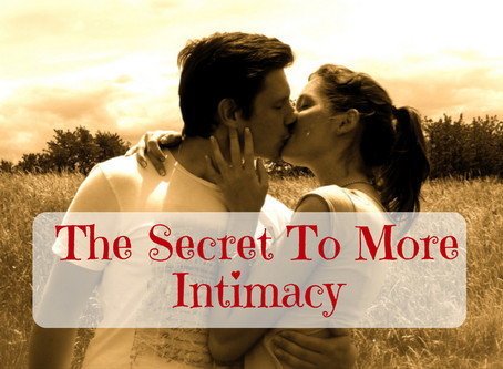 The Secret To More Intimacy