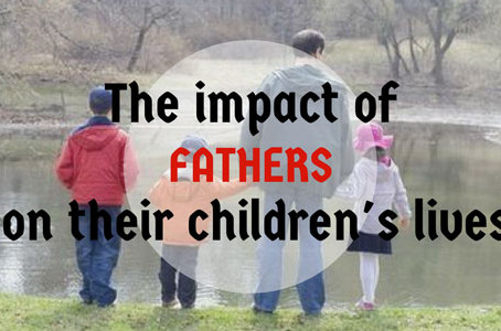 The Impact Of Fathers On Their Children's Lives