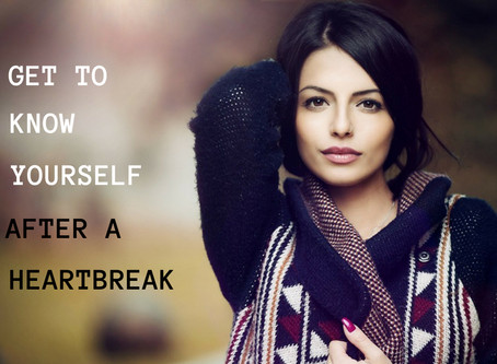 Get To Know Yourself After A Heartbreak
