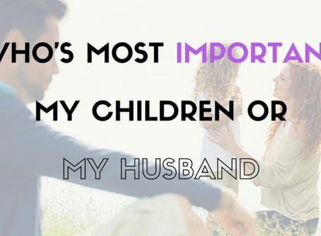 Who's Most Important, My Children Or My Husband?