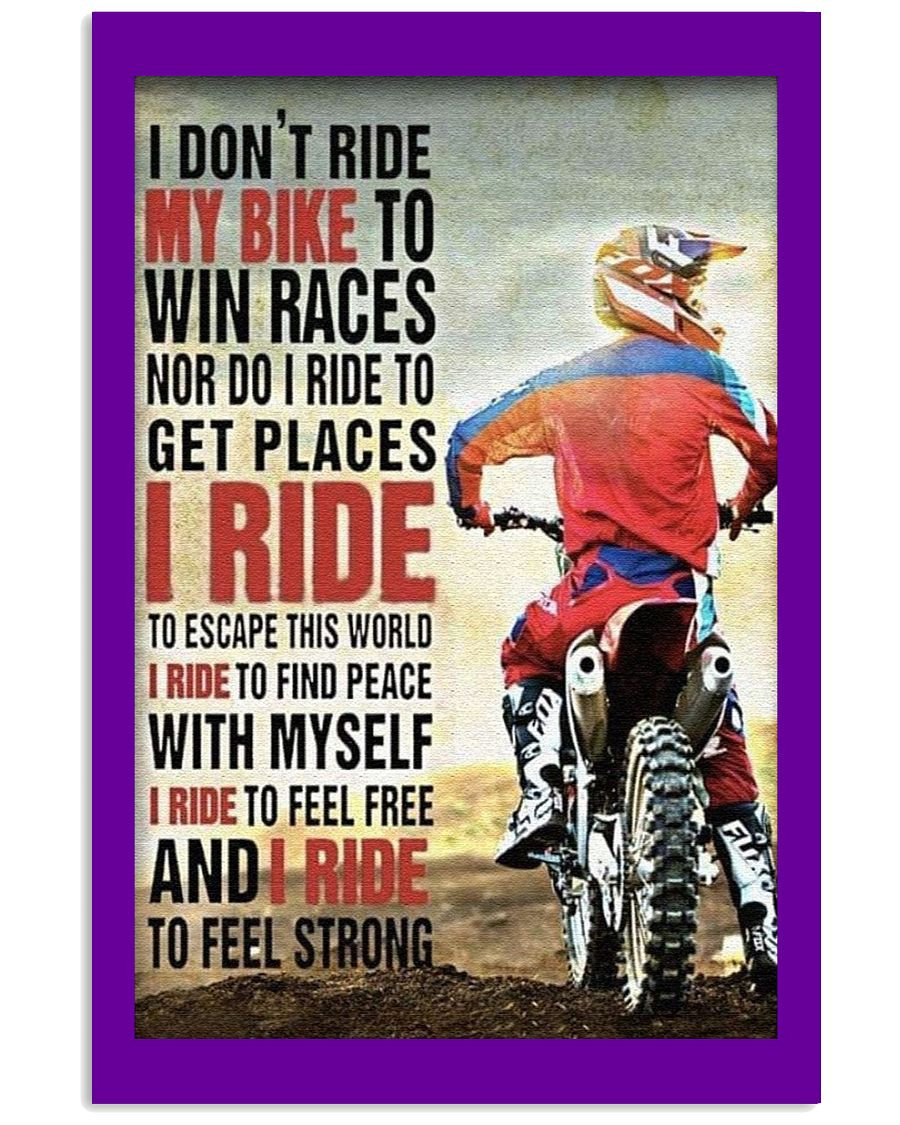 Limited Edition I Don T Ride My Bike To Win Races Poster