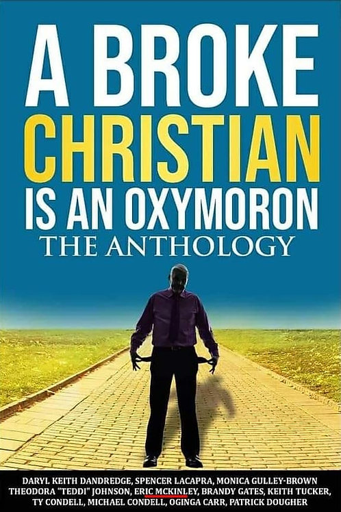 (***PRE-ORDER)  A Broke Christian Is An Oxymoron (The Anthology)
