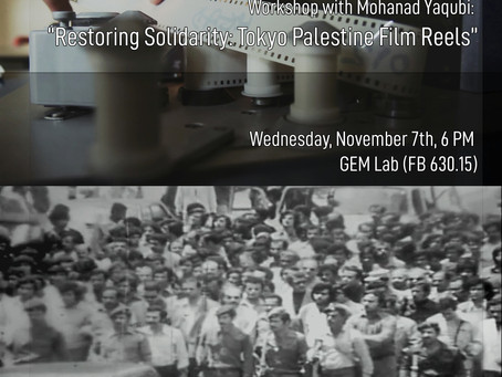 "Workshop with Mohanad Yaqubi: ""Restoring Solidarity: Tokyo Palestine Film Reels"""