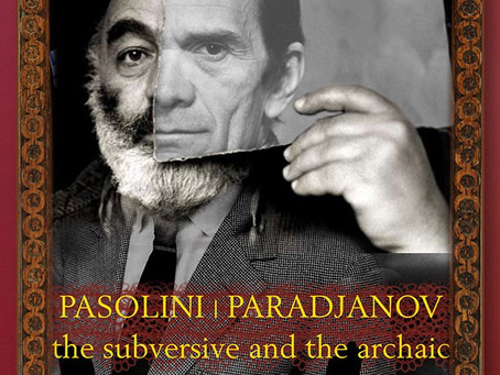 Pasolini/Paradjanov: the Subversive and the Archaic