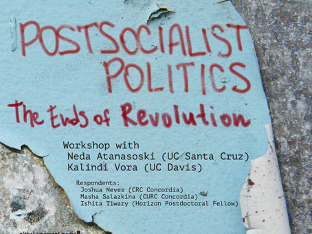 """Postsocialist Politics and the Ends of Revolution"" - Thursday, March 21, 1-4pm"