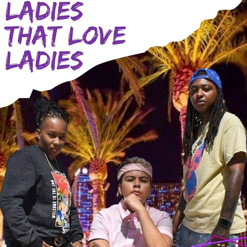 LADIES THAT LOVE LADIES Hosted By The BRO CODE