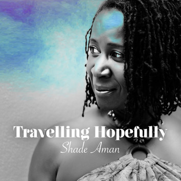 Out Now: 'Travelling Hopefully' - Shade Aman