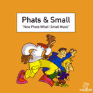 Phats & Small - Now Phats What I Small M