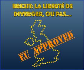 Brexit: La liberté de diverger, ou pas...