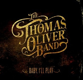THE THOMAS OLIVER BAND - Baby I'll Play