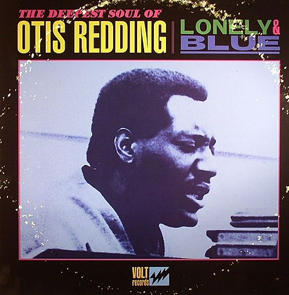 OTIS REDDING- Lonely & Blue: The Deepest Soul Of O