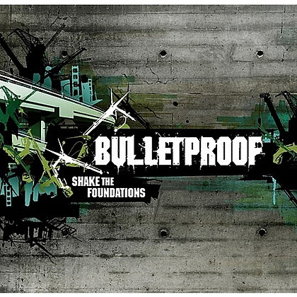 BULLETPROOF - Shake the Foundations
