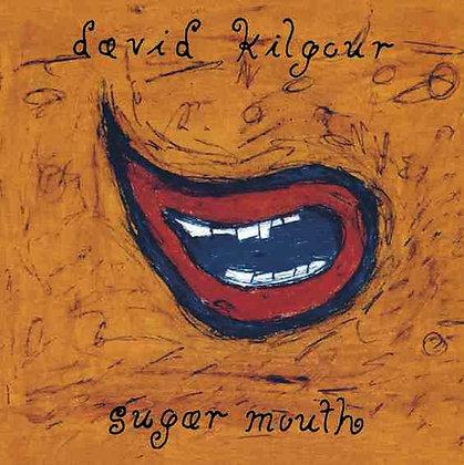 DAVID KILGOUR - Sugar Mouth