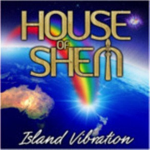 HOUSE OF SHEM ~ Island Vibration