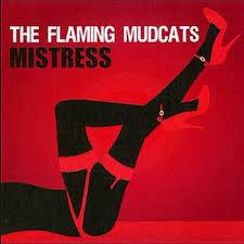 THE FLAMIN MUDCATS ~ Mistress