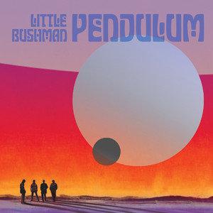 LITTLE BUSHMAN - Pendulum