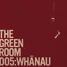 THE GREEN ROOM 005 WHANAU - Various Artist