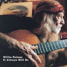 WILLIE NELSON - It Alway Will Be