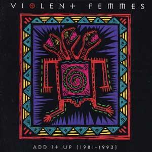 VIOLENT FEMMES - Add 1  Up (1981-1993)