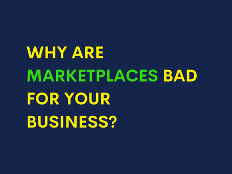 Why are marketplaces bad for your business?