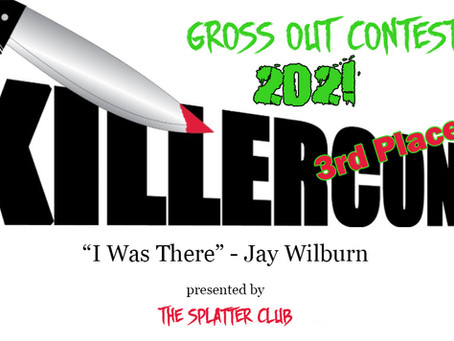 I Was There - 3rd Place Winner Gross-Out Contest 2021