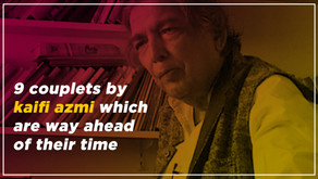 9 couplets by Kaifi Azmi, which are way ahead of their time.